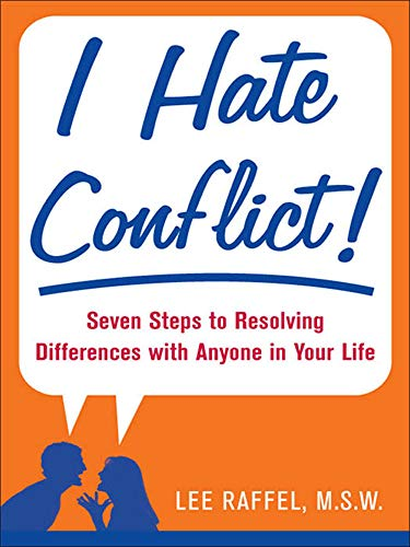 9780071484893: I Hate Conflict!: Seven Steps to Resolving Differences with Anyone in Your Life