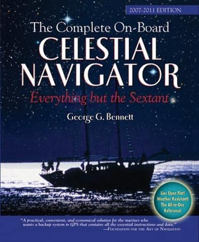 The Complete On-Board Celestial Navigator, 2007-2011 Edition: Everything But the Sextant: Bennett, ...