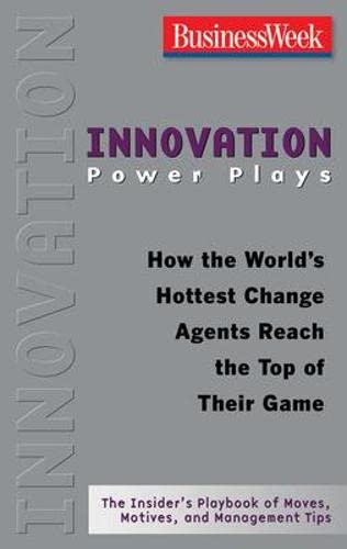 9780071486316: Innovation Power Plays: How the World's Hottest Change Agents Reach the Top of Their Game (Businessweek Power Plays)