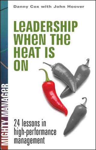 9780071486538: Leadership When The Heat Is On (Mighty Managers)