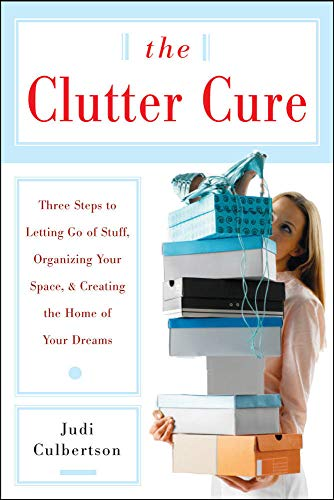 9780071487443: The Clutter Cure: Three Steps to Letting Go of Stuff, Organizing Your Space, & Creating the Home of Your Dreams: Three Steps to Letting Go of Stuff, ... Space, and Creating the Home of Your Dreams