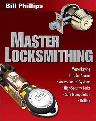 9780071487511: Master Locksmithing: An Expert's Guide to Master Keying, Intruder Alarms, Access Control Systems, High-Security Locks...: An Expert's Guide to Master ... Locks, Safe Manipulation Drilling