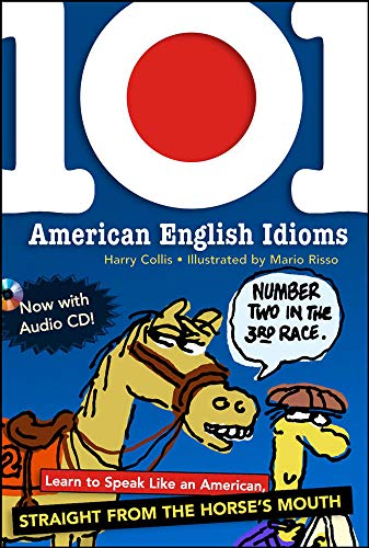 9780071487726: 101 American English Idioms w/Audio CD: Learn to speak Like an American Straight from the Horse's Mouth