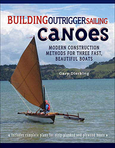 9780071487917: Building Outrigger Sailing Canoes: Modern Construction Methods for Three Fast, Beautiful Boats (International Marine-RMP)
