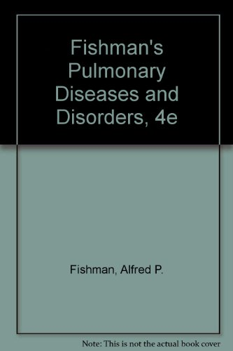 Fishman's Pulmonary Diseases and Disorders: Fishman, Alfred P., Elias, Jack A., Fishman, Jay A....