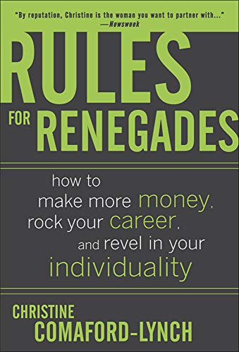 9780071489751: Rules for Renegades: How to Make More Money, Rock Your Career, and Revel in Your Individuality