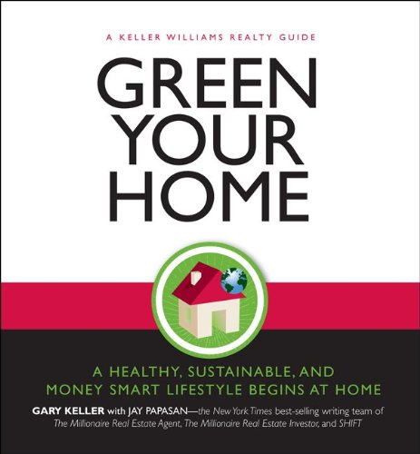 9780071489850: Green Your Home: The Proven Path to a Money-Smart, Health Conscious and Environmentally Friendly Home (Keller Williams Guide)