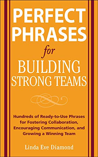 9780071490733: Perfect Phrases for Building Strong Teams: Hundreds of Ready-to-Use Phrases for Fostering Collaboration, Encouraging Communication, and Growing a Winning Team (Perfect Phrases Series)