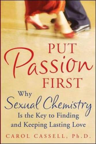9780071492645: Put Passion First: How Sexual Chemistry is the Key to Finding and Keeping the Man of Your Dreams