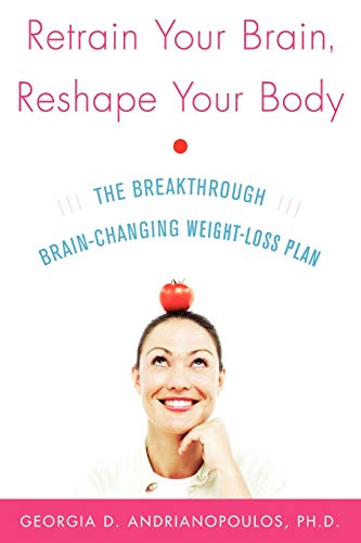 9780071492850: Retrain Your Brain, Reshape Your Body: The Breakthrough Brain-Changing Weight-Loss Plan