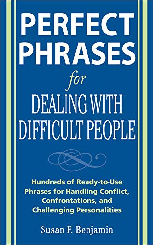 9780071493048: Perfect Phrases for Dealing with Difficult People: Hundreds of Ready-to-Use Phrases for Handling Conflict, Confrontations and Challenging Personalities