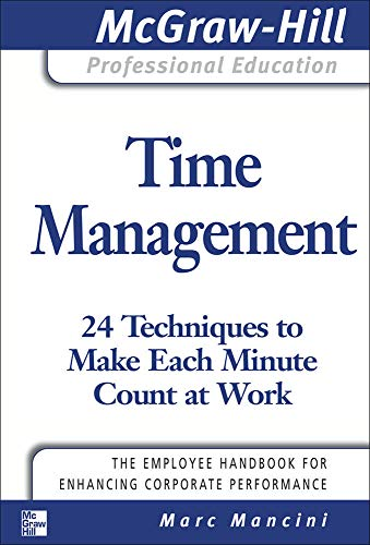 9780071493383: Time Management: 24 Techniques to Make Each Minute Count at Work (The McGraw-Hill Professional Education Series)