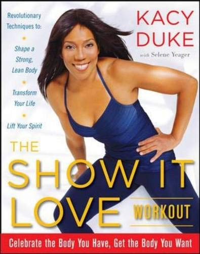 9780071494465: The SHOW IT LOVE Workout: A 3-Step Plan for a Stronger, Leaner You