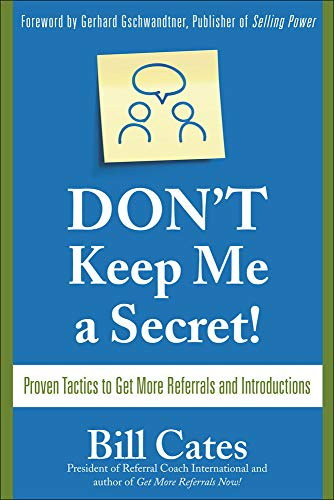 9780071494540: Don't Keep Me A Secret: Proven Tactics to Get Referrals and Introductions