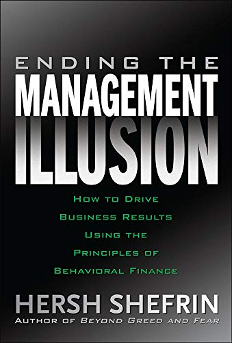 9780071494731: Ending the Management Illusion: How to Drive Business Results Using the Principles of Behavioral Finance