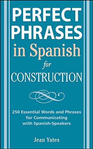 9780071494755: Perfect Phrases in Spanish for Construction: 500 + Essential Words and Phrases for Communicating with Spanish-Speakers (Perfect Phrases Series)