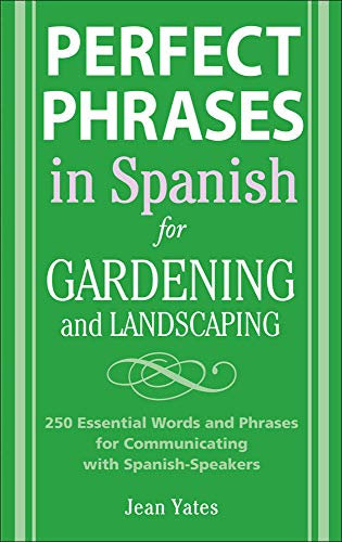 9780071494779: Perfect Phrases in Spanish for Gardening and Landscaping: 500 + Essential Words and Phrases for Communicating with Spanish-Speakers (Perfect Phrases Series)