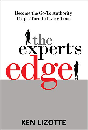 9780071495677: The Expert's Edge: Become the Go-To Authority People Turn to Every Time