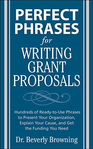 9780071495844: Perfect Phrases for Writing Grant Proposals: Hundreds of Ready-to-use Phrases to Present Your Organization, Explain Your Cause, and Get the Funding You Need (Perfect Phrases Series)