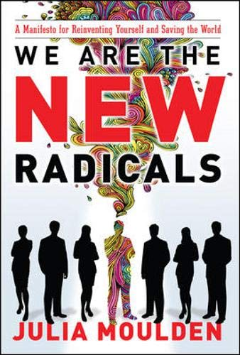 9780071496308: We Are the New Radicals: A Manifesto for Reinventing Yourself and Saving the World (Business Books)