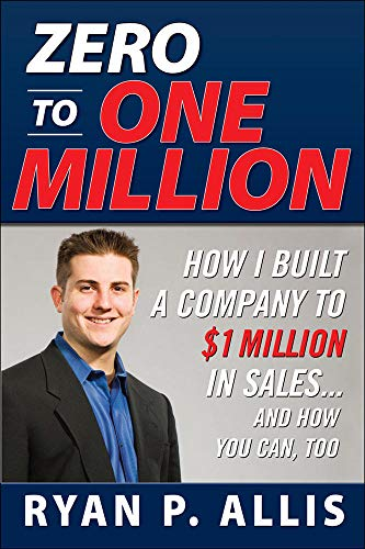 9780071496667: Zero to One Million: How I Built A Company to $1 Million in Sales . . . and How You Can, Too
