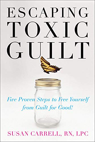 9780071497350: Escaping Toxic Guilt: Five Proven Steps to Free Yourself from Guilt for Good!