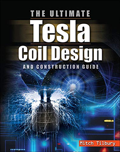 9780071497374: The ULTIMATE Tesla Coil Design and Construction Guide (Electronics)