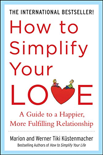9780071499170: How to Simplify Your Love: A Guide to a Happier, More Fulfilling Relationship