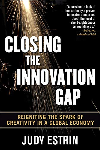 Closing the Innovation Gap:  Reigniting the Spark of Creativity in a Global Economy: Estrin, Judy