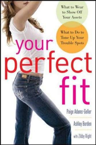 9780071502719: Your Perfect Fit: Fashion and Fitness Secrets that Highlight Your Assets, Shape Your Body, and Make You Look and Feel: Fashion and Fitness Secrets ... Your Body, and Make You Look and Feel Amazing