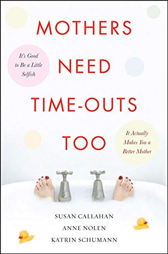 9780071508070: Mothers Need Time-Outs, Too: It's Good to be a Little Selfish--It Actually Makes You a Better Mother (Family & Relationships)