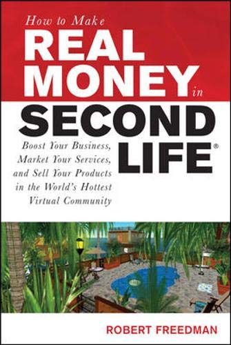 9780071508254: How to Make Real Money in Second Life: Boost Your Business, Market Your Services, and Sell Your Products in the World's Hottest Virtual Community