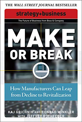 9780071508308: Make or Break: How Manufacturers Can Leap from Decline to Revitalization (Strategy + Business)