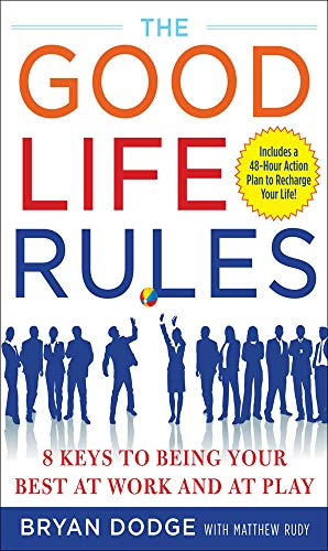 9780071508384: The Good Life Rules: 8 Keys to Being Your Best as Work and at Play
