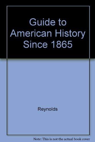 Reynolds' Guide to American History Since 1865: Reynolds, Bradley M.