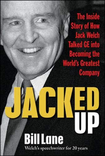 9780071544108: Jacked Up: The Inside Story of How Jack Welch Talked GE into Becoming the World's Greatest Company