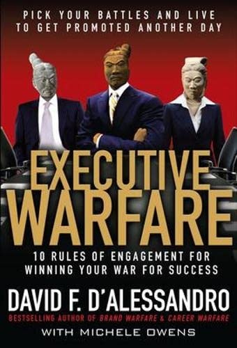 Executive Warfare: 10 Rules of Engagement for Winning Your War for Success: David D'alessandro