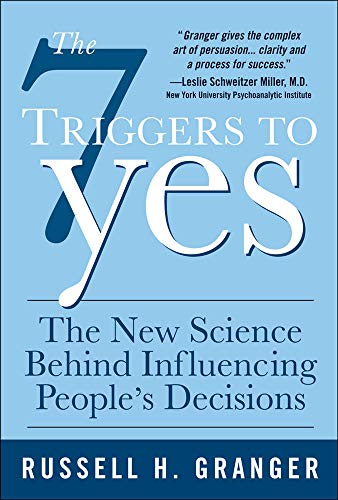 9780071544375: The 7 Triggers to Yes: The New Science Behind Influencing People's Decisions: What Drives People to Make Decisions (and How to Steer Them in Your Direction)