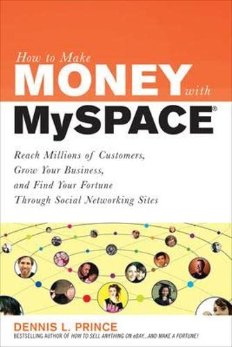9780071544672: How to Make Money on MySpace: Reach Millions of Customers, Grow Your Business, and Find Your Fortune Through Social Networking Sites