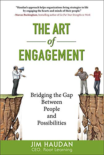 The Art of Engagement: Bridging the Gap Between People and Possibilities: Haudan, Jim