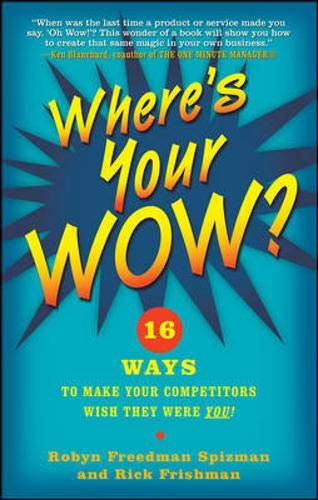 9780071545198: Where's Your WOW?: 16 Ways to Make Your Competitors Wish They Were You!