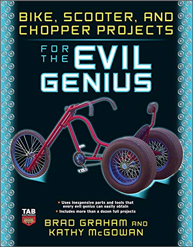 Bike, Scooter, and Chopper Projects for the Evil Genius: Graham , Brad; Mcgowan, Kathy