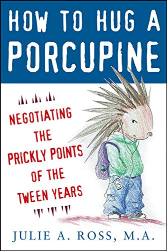 9780071545891: How to Hug a Porcupine: Negotiating the Prickly Points of the Tween Years (Family & Relationships)