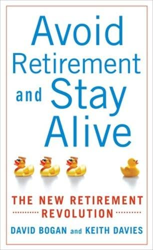 9780071545938: Avoid Retirement and Stay Alive: The New Retirement Revolution