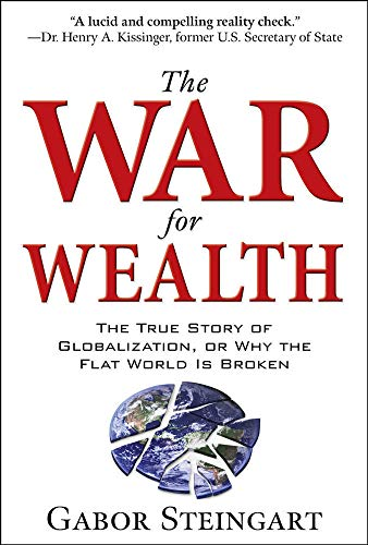 9780071545969: The War for Wealth: The True Story of Globalization and Why the Flat World is Broken