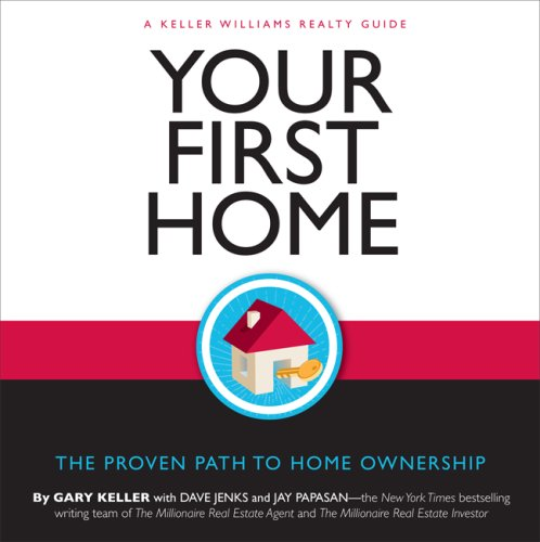 Your First Home: The Proven Path to Home Ownership: Keller,Gary, Jenks,Dave, Papasan,Jay
