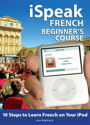 9780071546300: iSpeak French Beginner's Course (MP3 CD + Guide): 10 Steps to Learn French on Your iPod (iSpeak Audio Phrasebook)