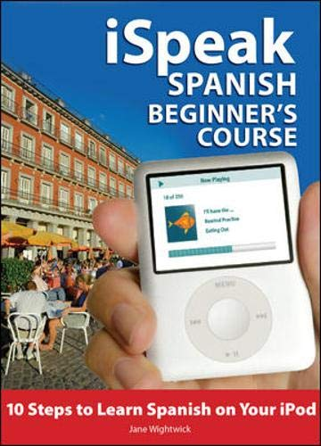 9780071546348: iSpeak Spanish Beginner's Course (MP3 CD+ Guide): 10 Steps to Learn Spanish on Your iPod (Ispeak Audio Phrasebook)