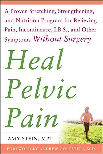 9780071546560: Heal Pelvic Pain: The Proven Stretching, Strengthening, and Nutrition Program for Relieving Pain, Incontinence,& I.B.S, and Other Symptoms Without Surgery