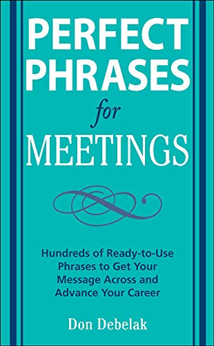 9780071546836: Perfect Phrases for Meetings: Hundreds of Ready-to-Use Phrases to Get Your Message Across and Advance Your Career